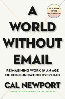 A world without email : reimagining work in an age of communication overload / Cal Newport