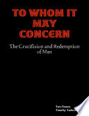 To Whom It May Concern  The Crucifixion and Redemption of Man