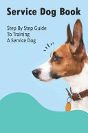 Service Dog Book  Step By Step Guide To Training A Service Dog