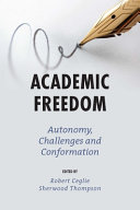 Academic freedom : autonomy, challenges and conformation / edited by Robert Ceglie and Sherwood Thompson