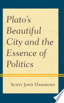 Plato s Beautiful City and the Essence of Politics Book