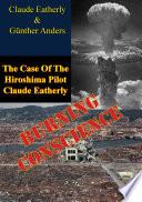 Burning Conscience  The Case Of The Hiroshima Pilot Claude Eatherly