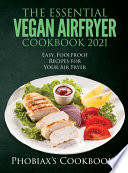 The Essential Vegan Airfryer Cookbook 2021
