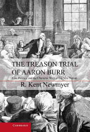 The Treason Trial of Aaron Burr: Law, Politics, and the ...