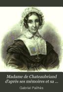Madame de Chateaubriand, d'après ses mémoires et sa correspondance