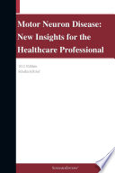Motor Neuron Disease  New Insights for the Healthcare Professional  2012 Edition