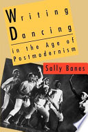 Writing Dancing in the Age of Postmodernism Book