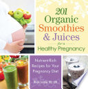 201 Organic Smoothies and Juices for a Healthy Pregnancy