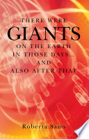 There Were GIANTS on the Earth in Those Days... and Also After That