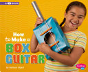 How to Make a Box Guitar