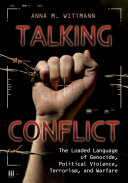 Talking Conflict: The Loaded Language of Genocide, Political Violence, Terrorism, and Warfare