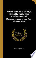 Redburn His First Voyage. Being the Sailor-Boy Confessions and Reminiscences of the Son-Of-A-Gentlem