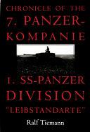 Chronicle of the 7  Panzerkompanie  I  SS Panzer Division  Leibstandarte