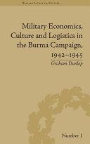 Military Economics  Culture and Logistics in the Burma Campaign  1942 1945