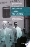 Spionage unter Freunden  : Partnerdienstbeziehungen und Westaufklärung der Organisation Gehlen und des BND