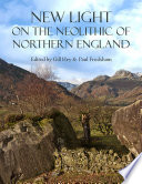 New Light on the Neolithic of Northern England Book PDF