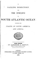 A Sailing Directory for the Ethiopic Or South Atlantic Ocean  Including the Coasts of South America and Africa