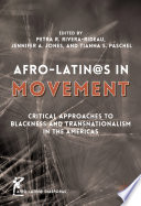 Afro-Latin@s in Movement  : Critical Approaches to Blackness and Transnationalism in the Americas