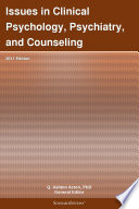 Issues In Clinical Psychology  Psychiatry  And Counseling  2011 Edition