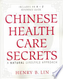 """Chinese Health Care Secrets: A Natural Lifestyle Approach"" by Henry B. Lin"