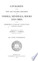 Catalogue of the Type and Figured Specimens of Fossils  Minerals  Rocks  and Ores in the Department of Geology  United States National Museum Book