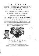 La causa del Purgatorio contra gli abusi dell'interesse, e della falsa divozione; sostenuta dal dottore D. Michele Grandi a difesa di un suo ragionamento morale intorno alla regolata pietà verso i defunti