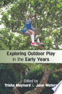 """Exploring Outdoor Play in the Early Years"" by Trisha Maynard, Jane Waters"