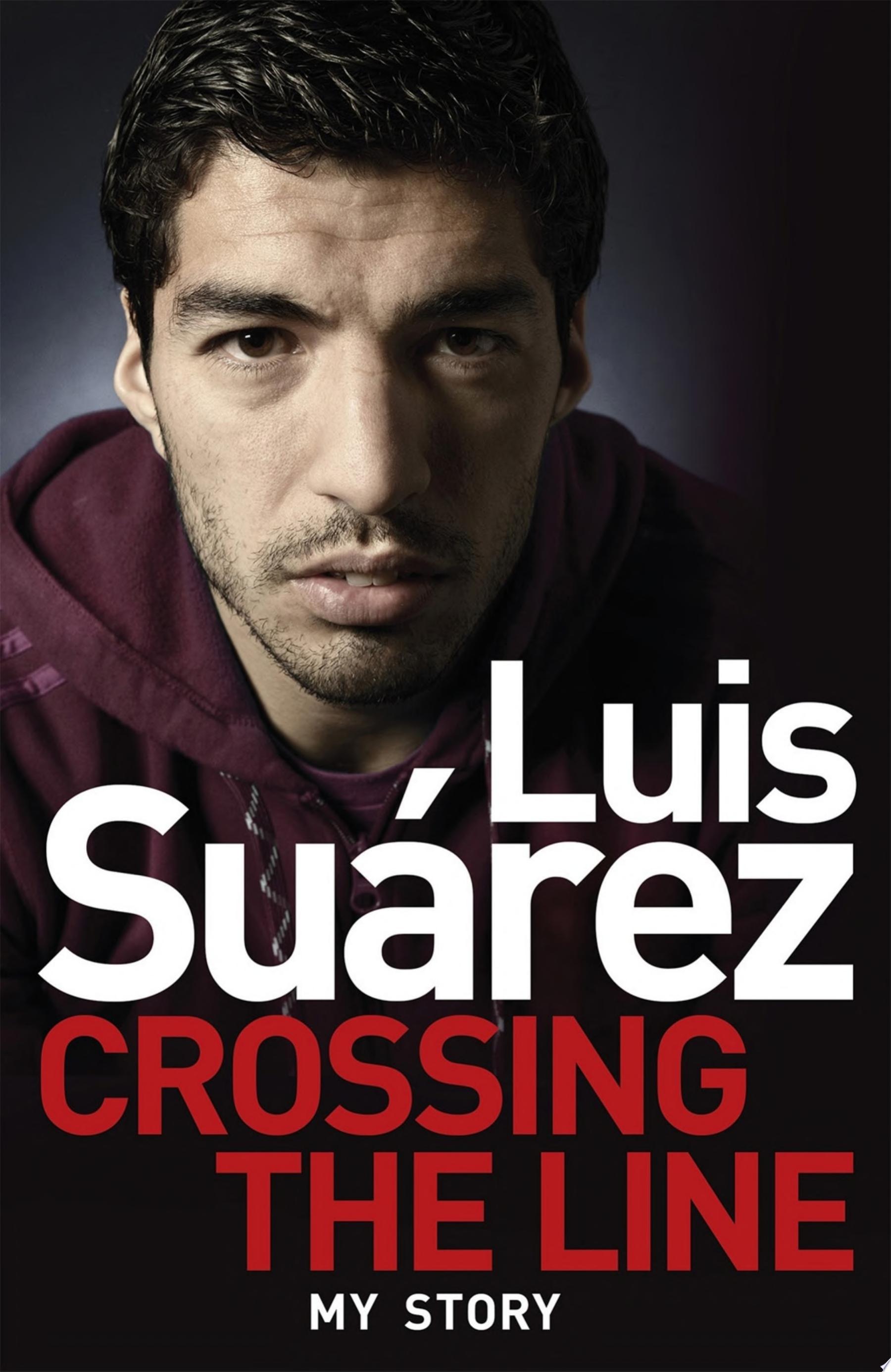Luis Suarez  Crossing the Line   My Story