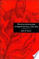 Discourses of Martyrdom in English Literature, 1563-1694