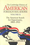 The Cambridge History of American Foreign Relations  Volume 2  The American Search for Opportunity  1865 1913