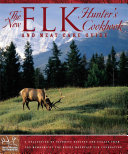 The New Elk Hunter s Cookbook