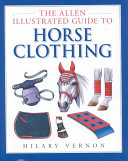 The Allen Illustrated Guide to Horse Clothing