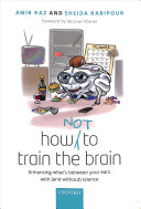 link to How (not) to train the brain : enhancing what's between your ears with (and without) science in the TCC library catalog