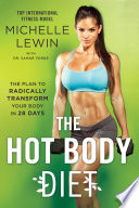 """The Hot Body Diet: The Plan to Radically Transform Your Body in 28 Days"" by Michelle Lewin, Dr. Samar Yorde"