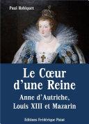 Pdf Le Cœur d'une Reine – Anne d'Autriche, Louis XIII et Mazarin Telecharger