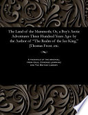 The Land of the Mammoth  Or  A Boy s Arctic Adventures Three Hundred Years Ago