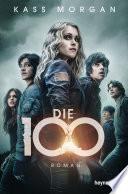 Die 100  : Roman