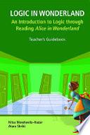 Logic In Wonderland  An Introduction To Logic Through Reading Alice s Adventures In Wonderland   Teacher s Guidebook