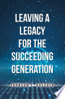 Leaving A Legacy For The Succeeding Generation