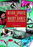 """Weird Sports and Wacky Games around the World: From Buzkashi to Zorbing: From Buzkashi to Zorbing"" by Victoria R. Williams"