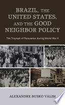 Brazil  the United States  and the Good Neighbor Policy