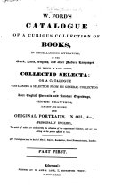 W  Ford s Catalogue of a Curious Collection of Books     to which is also added  Collectio Selecta  or a catalogue containing a selection from his general collection of rare English portraits and amateur engravings     Part first   Lancashire Portraits  Views   c
