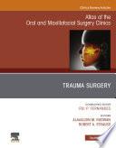 Trauma Surgery  An Issue of Atlas of the Oral   Maxillofacial Surgery Clinics  Ebook