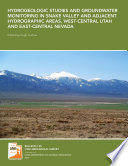 Hydrogeologic Studies And Groundwater Monitoring In Snake Valley And Adjacent Hydrographic Areas West Central Utah And East Central Nevada Report 304 Pages 4 Plates Appendices And Data Tables