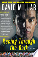 """Racing Through the Dark: Crash. Burn. Coming Clean. Coming Back."" by David Millar"