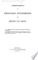 Correspondence of Fräulein Günderode and Bettine von Arnim. [Translated by S. M. Fuller and M. Wesselhoeft.]