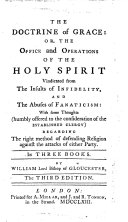 The Doctrine of Grace: Or, The Office and Operations of the Holy Spirit Vindicated from the Insults of Infidelity ... The Third Edition