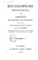 Encyclopédie des enfans, ou abrégé de toutes les sciences, a l'usage des écoles des deux sexes. Par J. R. Masson ..