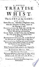 A Short Treatise on the Game of Whist. Containing the Laws of the Game: and Also Some Rules, Whereby a Beginner May ... Attain to the Playing it Well ... With Variety of Cases Added in the Appendix. By Edmund Hoyle, Gent. The Second Edition. With Great Additions to the Laws of the Game ...