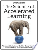 """""""The Science of Accelerated Learning: Advanced Strategies for Quicker Comprehension, Greater Retention, and Systematic Expertise"""" by Peter Hollins"""